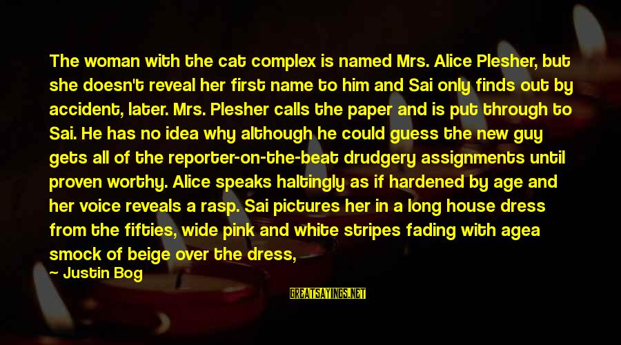 Fading Out Sayings By Justin Bog: The woman with the cat complex is named Mrs. Alice Plesher, but she doesn't reveal