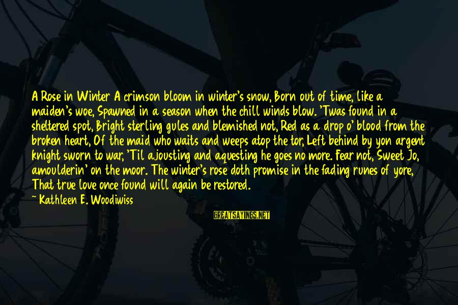 Fading Out Sayings By Kathleen E. Woodiwiss: A Rose in Winter A crimson bloom in winter's snow, Born out of time, like