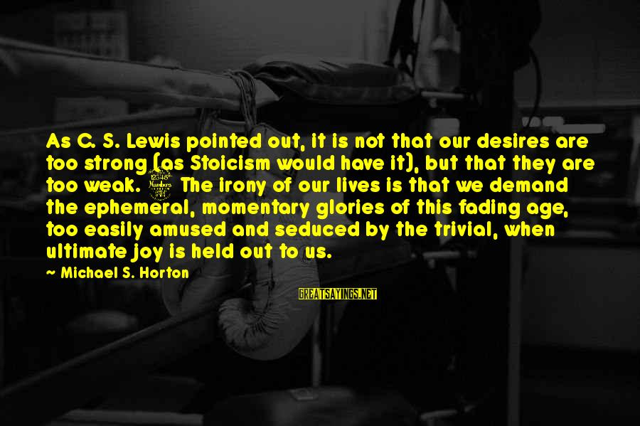 Fading Out Sayings By Michael S. Horton: As C. S. Lewis pointed out, it is not that our desires are too strong