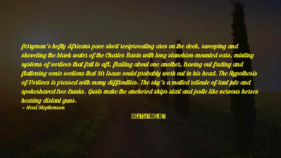 Fading Out Sayings By Neal Stephenson: ferryman's hefty Africans pace short reciprocating arcs on the deck, sweeping and shoveling the black