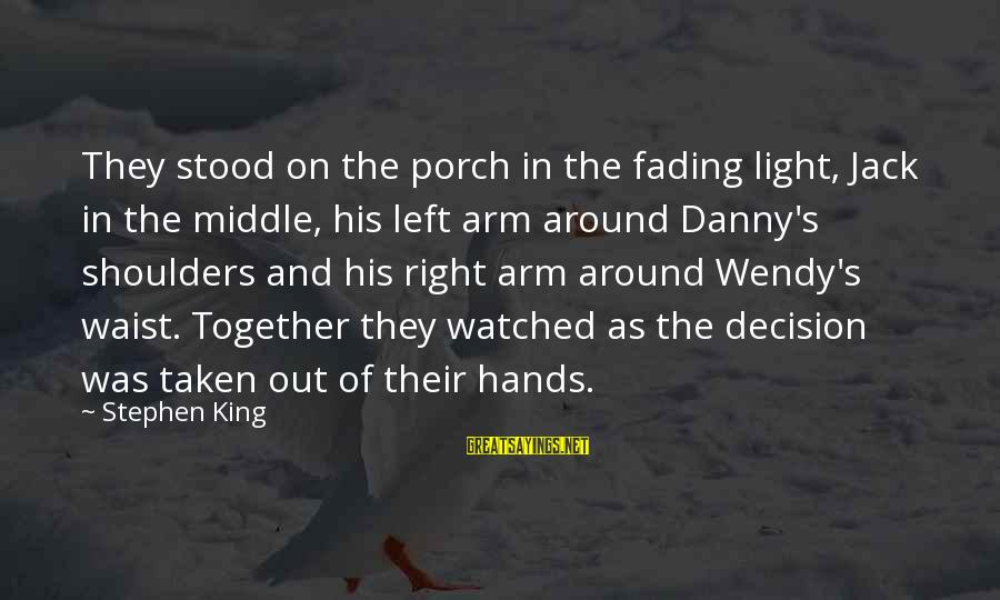 Fading Out Sayings By Stephen King: They stood on the porch in the fading light, Jack in the middle, his left