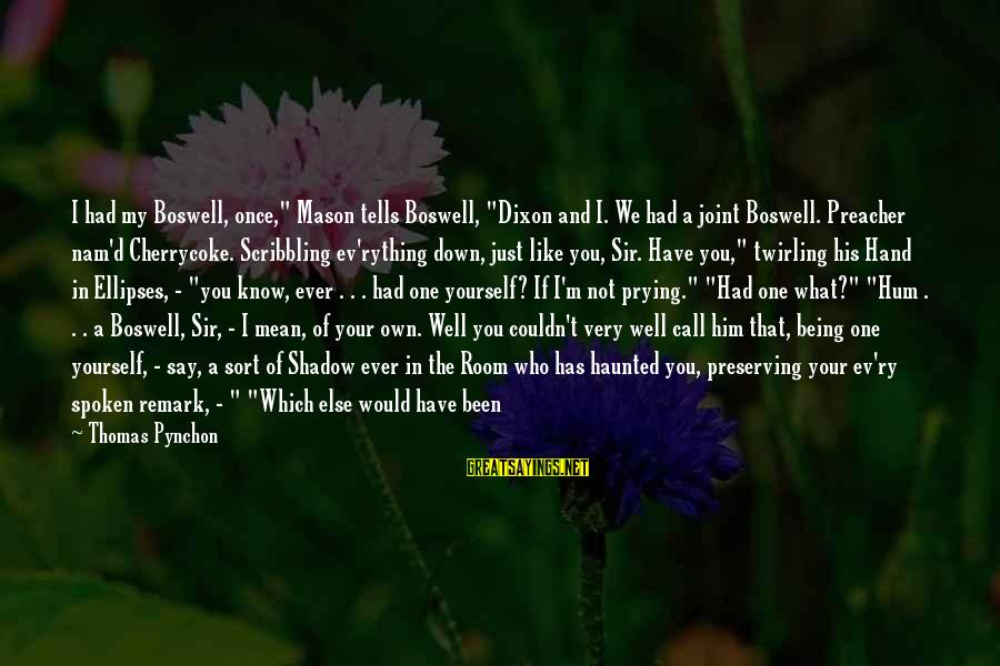 """Fading Out Sayings By Thomas Pynchon: I had my Boswell, once,"""" Mason tells Boswell, """"Dixon and I. We had a joint"""