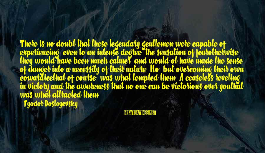 Fahdeh Sayings By Fyodor Dostoyevsky: There is no doubt that these legendary gentlemen were capable of experiencing, even to an