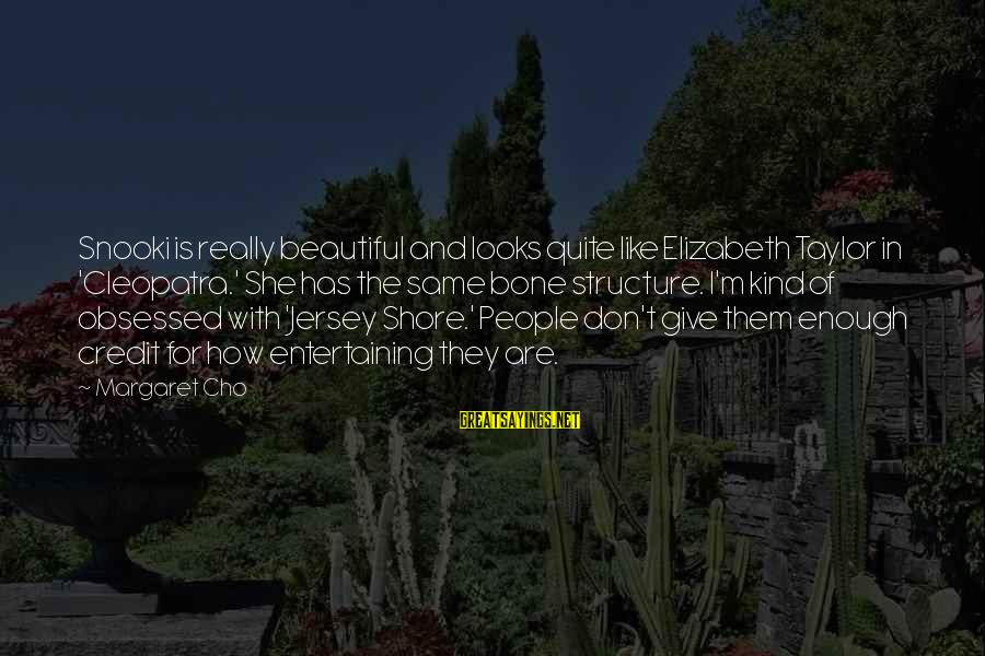 Fahdeh Sayings By Margaret Cho: Snooki is really beautiful and looks quite like Elizabeth Taylor in 'Cleopatra.' She has the