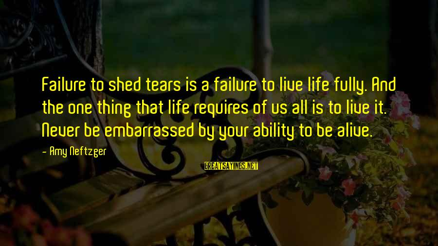 Failure Embarrassment Sayings By Amy Neftzger: Failure to shed tears is a failure to live life fully. And the one thing