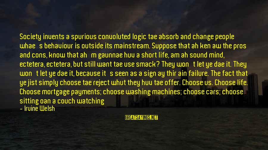 Failure Embarrassment Sayings By Irvine Welsh: Society invents a spurious convoluted logic tae absorb and change people whae's behaviour is outside