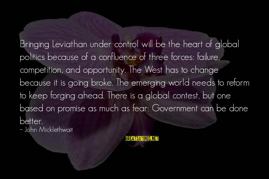 Failure In Contest Sayings By John Micklethwait: Bringing Leviathan under control will be the heart of global politics because of a confluence