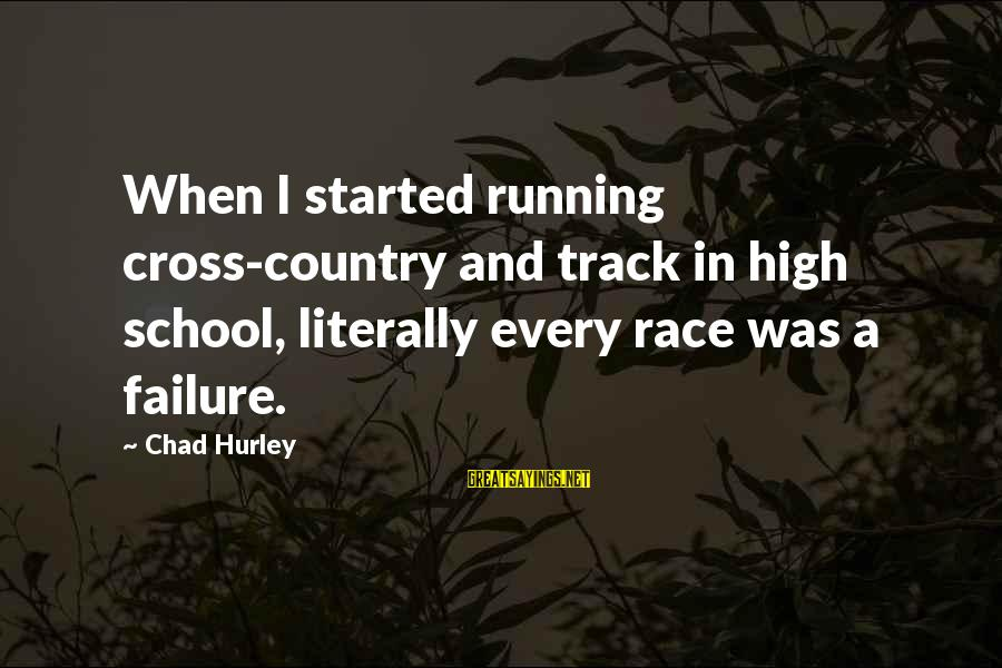 Failure In School Sayings By Chad Hurley: When I started running cross-country and track in high school, literally every race was a