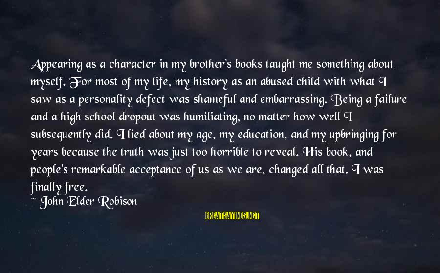 Failure In School Sayings By John Elder Robison: Appearing as a character in my brother's books taught me something about myself. For most