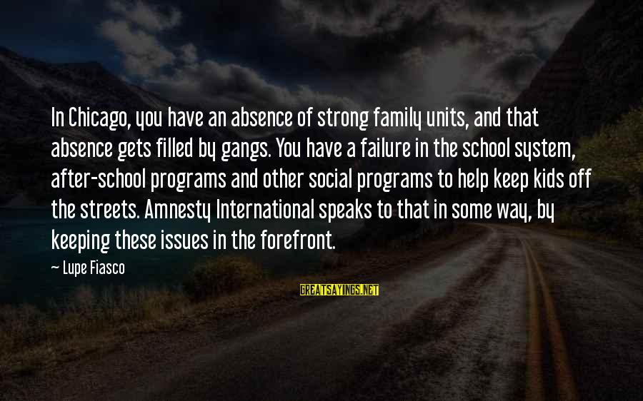 Failure In School Sayings By Lupe Fiasco: In Chicago, you have an absence of strong family units, and that absence gets filled