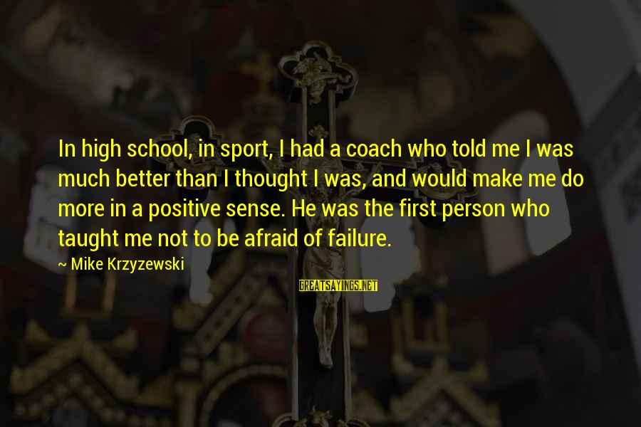 Failure In School Sayings By Mike Krzyzewski: In high school, in sport, I had a coach who told me I was much