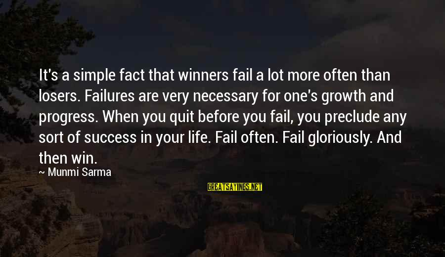 Failures Before Success Sayings By Munmi Sarma: It's a simple fact that winners fail a lot more often than losers. Failures are