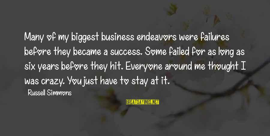 Failures Before Success Sayings By Russell Simmons: Many of my biggest business endeavors were failures before they became a success. Some failed