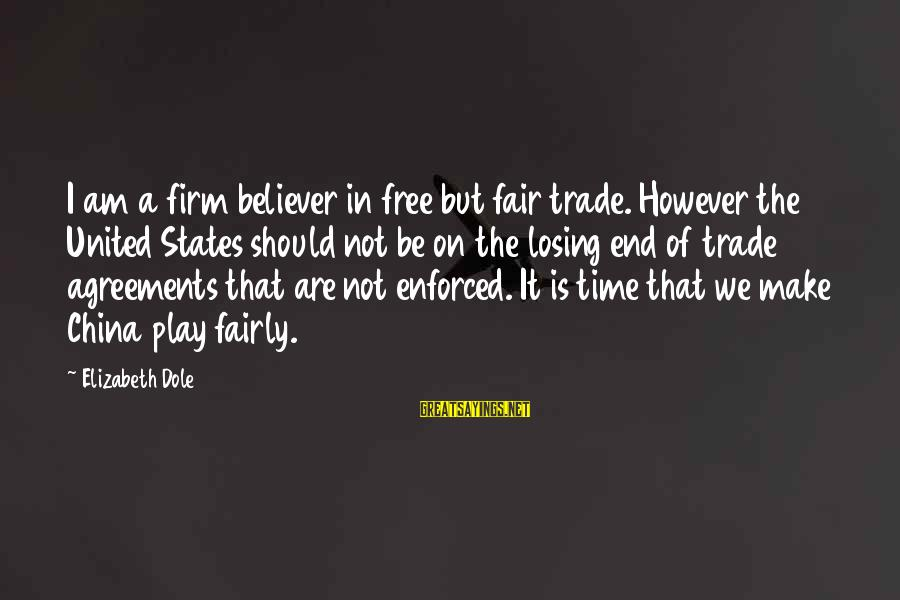 Fair Trade Sayings By Elizabeth Dole: I am a firm believer in free but fair trade. However the United States should