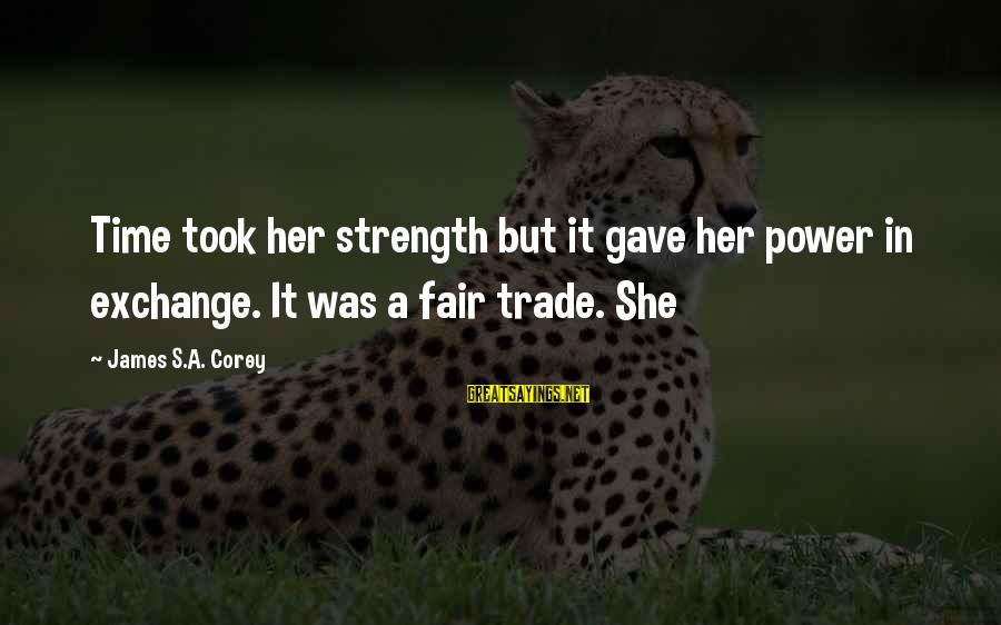 Fair Trade Sayings By James S.A. Corey: Time took her strength but it gave her power in exchange. It was a fair