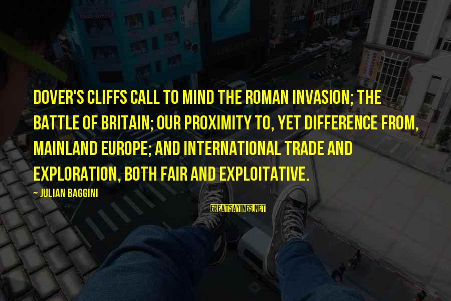 Fair Trade Sayings By Julian Baggini: Dover's cliffs call to mind the Roman invasion; the Battle of Britain; our proximity to,