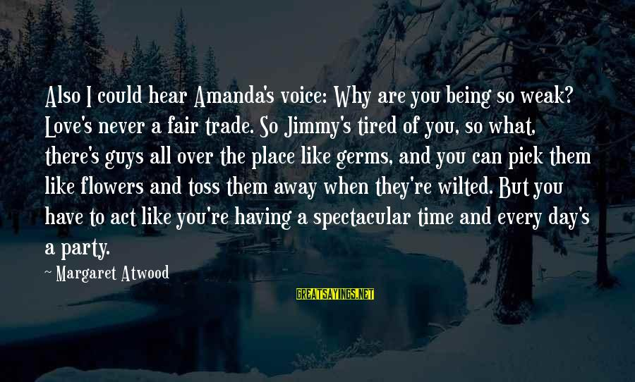 Fair Trade Sayings By Margaret Atwood: Also I could hear Amanda's voice: Why are you being so weak? Love's never a
