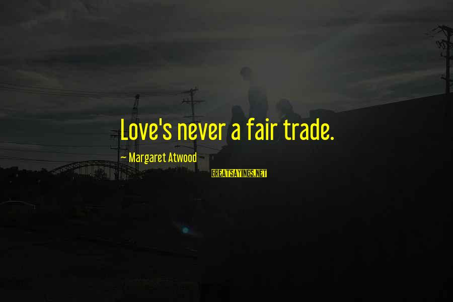 Fair Trade Sayings By Margaret Atwood: Love's never a fair trade.