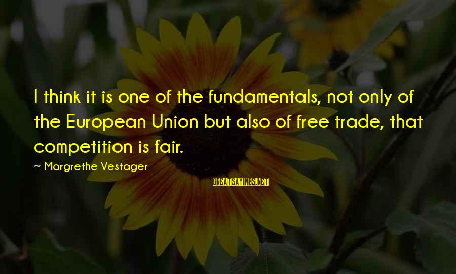 Fair Trade Sayings By Margrethe Vestager: I think it is one of the fundamentals, not only of the European Union but