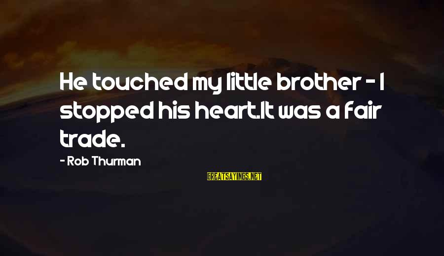 Fair Trade Sayings By Rob Thurman: He touched my little brother - I stopped his heart.It was a fair trade.