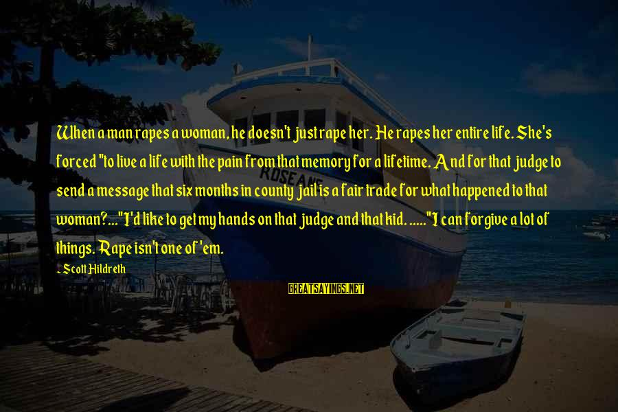 Fair Trade Sayings By Scott Hildreth: When a man rapes a woman, he doesn't just rape her. He rapes her entire