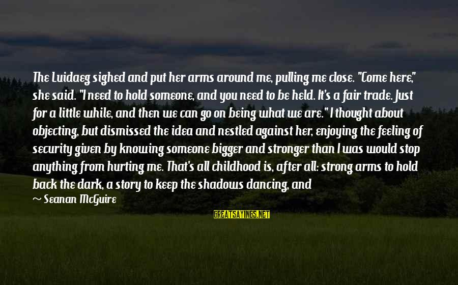 """Fair Trade Sayings By Seanan McGuire: The Luidaeg sighed and put her arms around me, pulling me close. """"Come here,"""" she"""