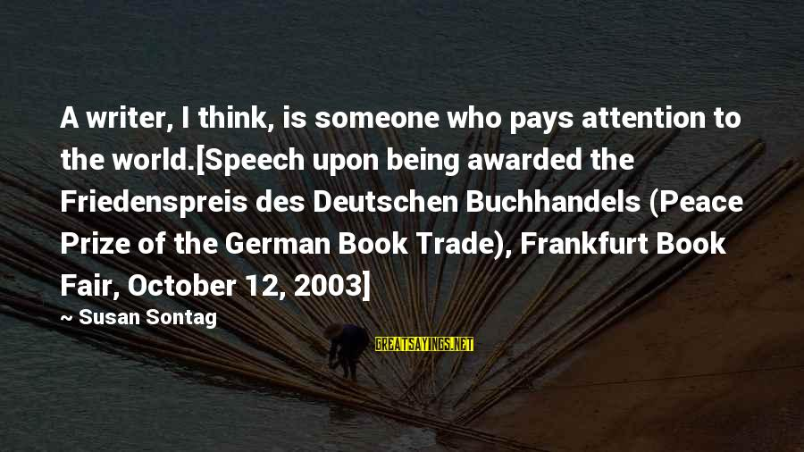 Fair Trade Sayings By Susan Sontag: A writer, I think, is someone who pays attention to the world.[Speech upon being awarded