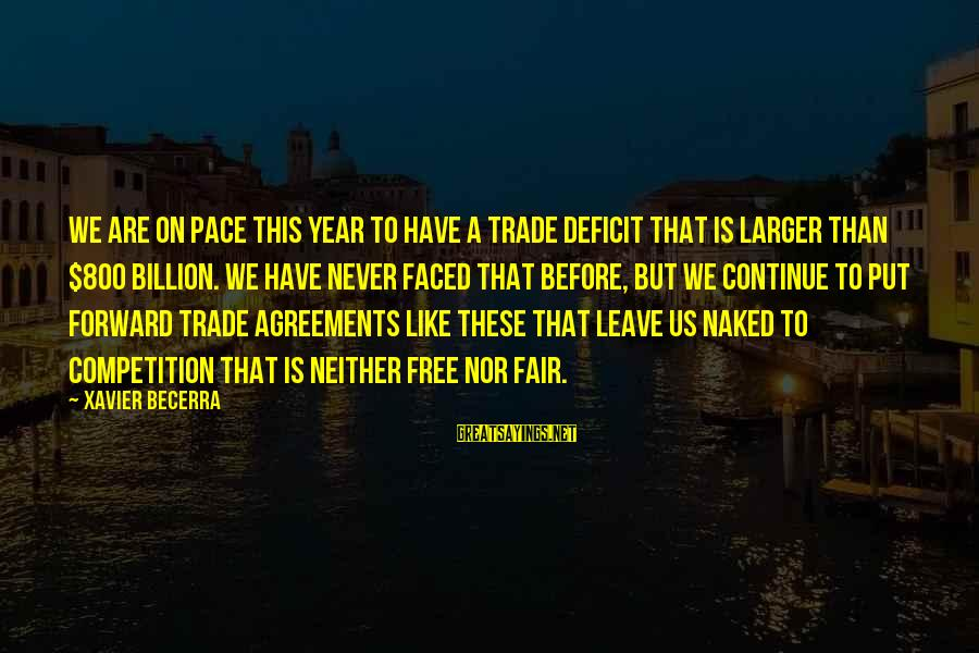 Fair Trade Sayings By Xavier Becerra: We are on pace this year to have a trade deficit that is larger than