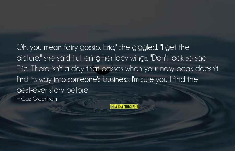 """Fairies And Books Sayings By Caz Greenham: Oh, you mean fairy gossip, Eric,"""" she giggled. """"I get the picture,"""" she said fluttering"""