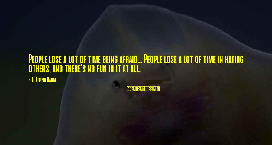 Fairies And Books Sayings By L. Frank Baum: People lose a lot of time being afraid... People lose a lot of time in