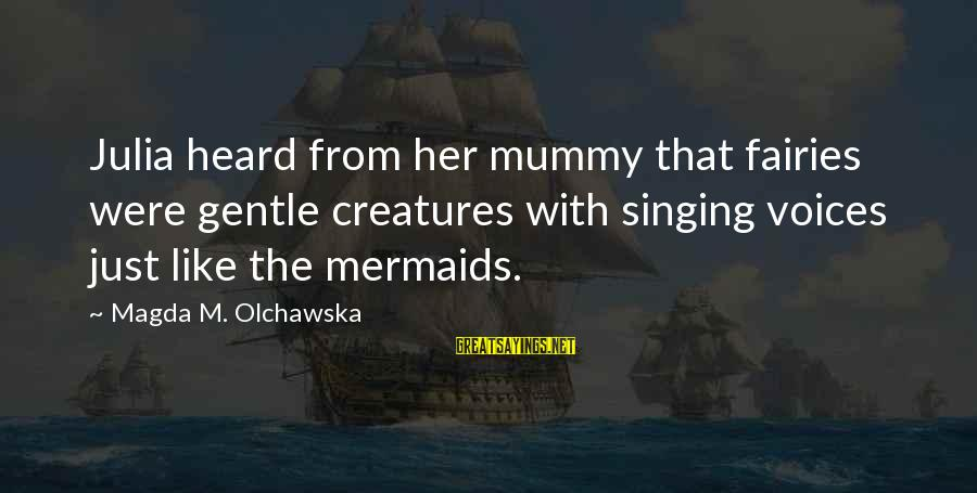 Fairies And Books Sayings By Magda M. Olchawska: Julia heard from her mummy that fairies were gentle creatures with singing voices just like