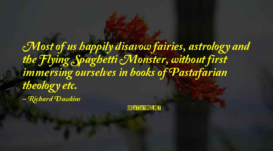 Fairies And Books Sayings By Richard Dawkins: Most of us happily disavow fairies, astrology and the Flying Spaghetti Monster, without first immersing