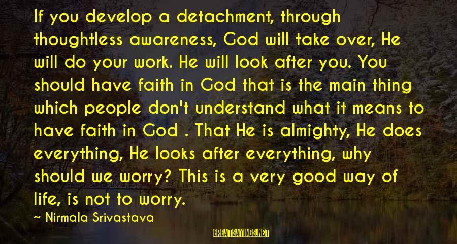 Faith Everything Will Work Out Sayings By Nirmala Srivastava: If you develop a detachment, through thoughtless awareness, God will take over, He will do