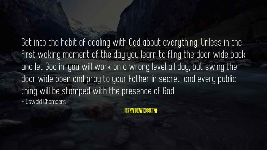 Faith Everything Will Work Out Sayings By Oswald Chambers: Get into the habit of dealing with God about everything. Unless in the first waking