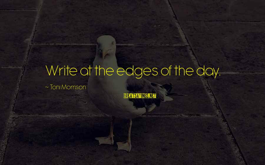Faith Everything Will Work Out Sayings By Toni Morrison: Write at the edges of the day.