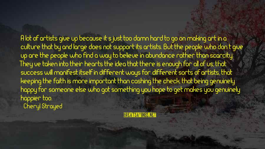 Faith Hope And Success Sayings By Cheryl Strayed: A lot of artists give up because it's just too damn hard to go on