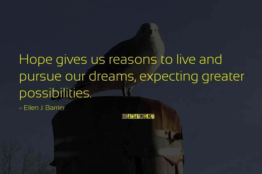 Faith Hope And Success Sayings By Ellen J. Barrier: Hope gives us reasons to live and pursue our dreams, expecting greater possibilities.