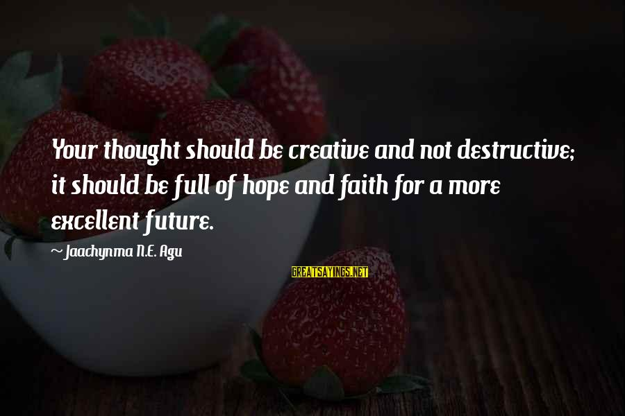 Faith Hope And Success Sayings By Jaachynma N.E. Agu: Your thought should be creative and not destructive; it should be full of hope and