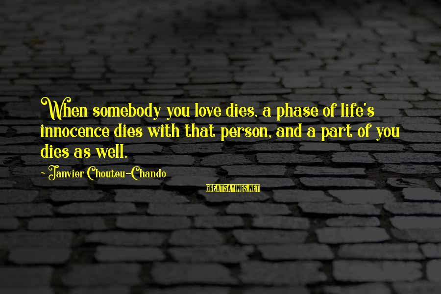 Faith Hope And Success Sayings By Janvier Chouteu-Chando: When somebody you love dies, a phase of life's innocence dies with that person, and