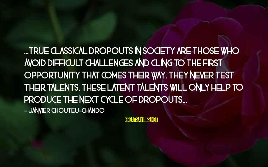 Faith Hope And Success Sayings By Janvier Chouteu-Chando: ...True classical dropouts in society are those who avoid difficult challenges and cling to the