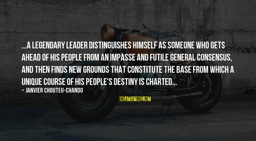 Faith Hope And Success Sayings By Janvier Chouteu-Chando: ...A legendary leader distinguishes himself as someone who gets ahead of his people from an