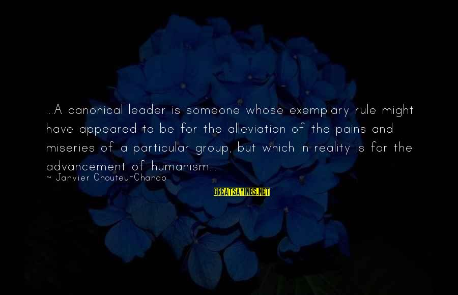 Faith Hope And Success Sayings By Janvier Chouteu-Chando: ...A canonical leader is someone whose exemplary rule might have appeared to be for the