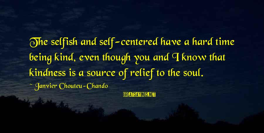 Faith Hope And Success Sayings By Janvier Chouteu-Chando: The selfish and self-centered have a hard time being kind, even though you and I