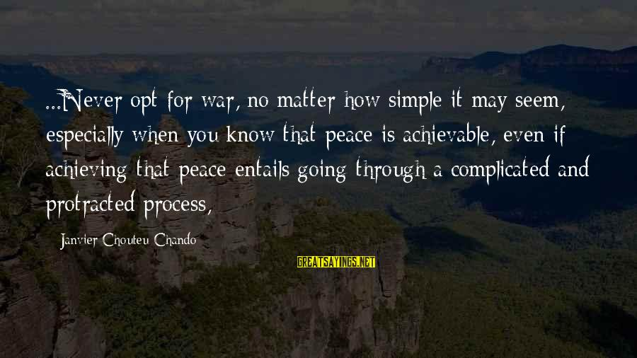 Faith Hope And Success Sayings By Janvier Chouteu-Chando: ...Never opt for war, no matter how simple it may seem, especially when you know