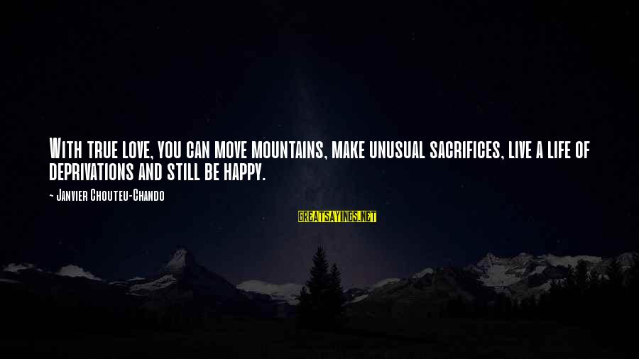 Faith Hope And Success Sayings By Janvier Chouteu-Chando: With true love, you can move mountains, make unusual sacrifices, live a life of deprivations