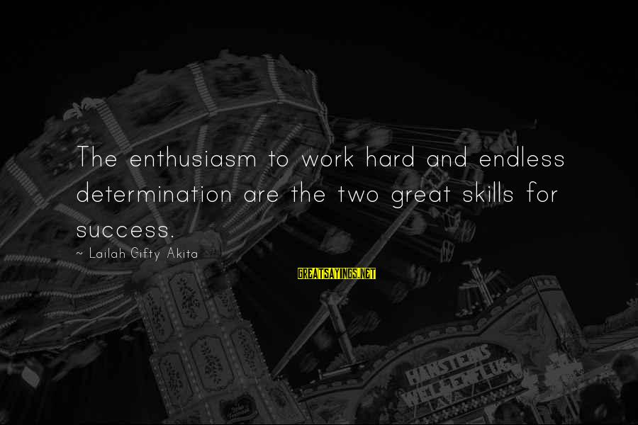 Faith Hope And Success Sayings By Lailah Gifty Akita: The enthusiasm to work hard and endless determination are the two great skills for success.