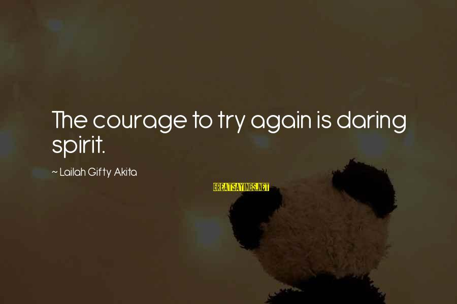 Faith Hope And Success Sayings By Lailah Gifty Akita: The courage to try again is daring spirit.