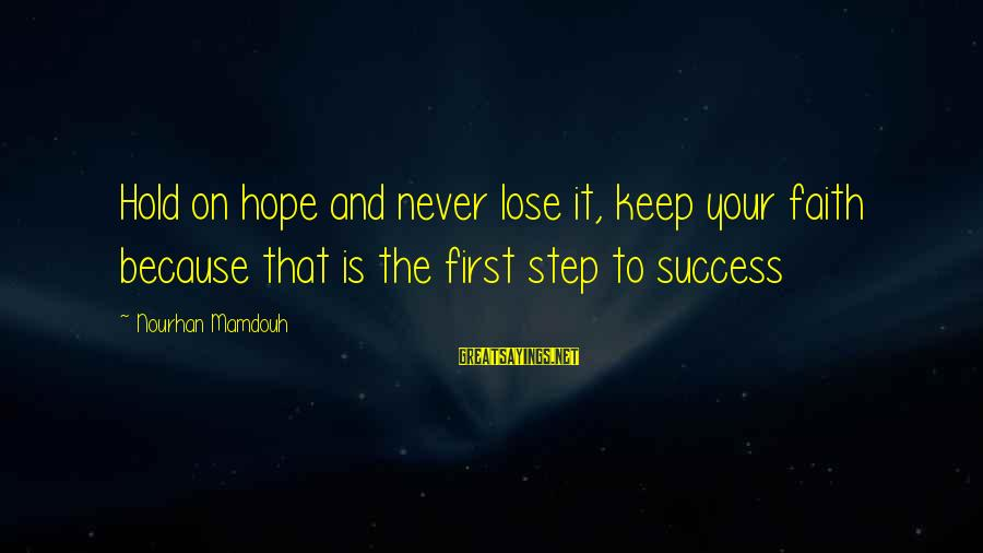 Faith Hope And Success Sayings By Nourhan Mamdouh: Hold on hope and never lose it, keep your faith because that is the first