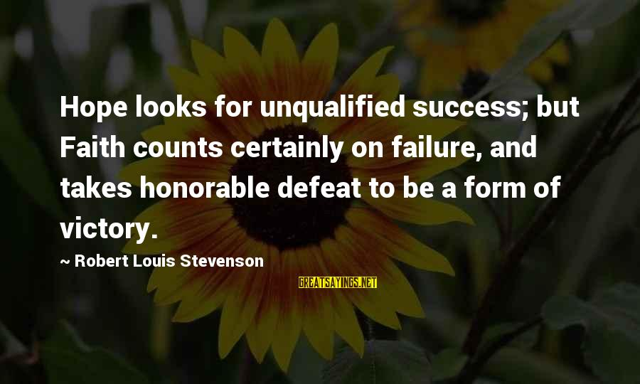 Faith Hope And Success Sayings By Robert Louis Stevenson: Hope looks for unqualified success; but Faith counts certainly on failure, and takes honorable defeat