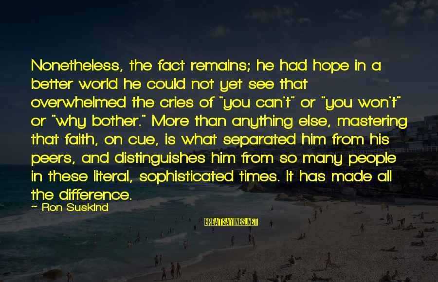 Faith Hope And Success Sayings By Ron Suskind: Nonetheless, the fact remains; he had hope in a better world he could not yet